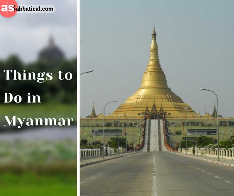 Where is Myanmar, there is a plethora of things to do and experience for sure!